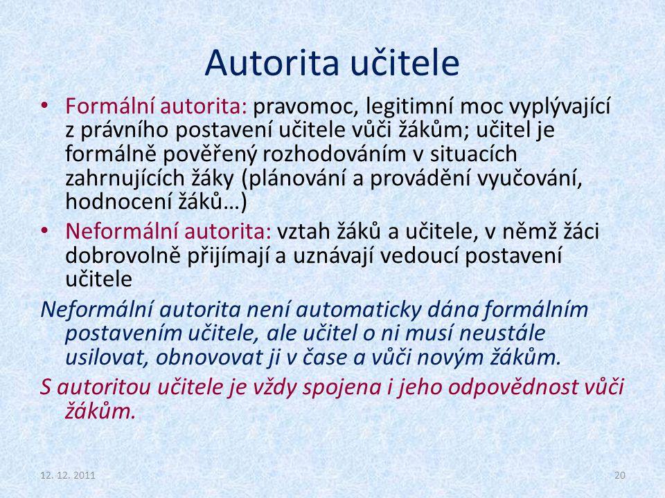 Autorita učitele Formální autorita: pravomoc, legitimní moc vyplývající z právního postavení učitele vůči žákům; učitel je formálně pověřený rozhodová