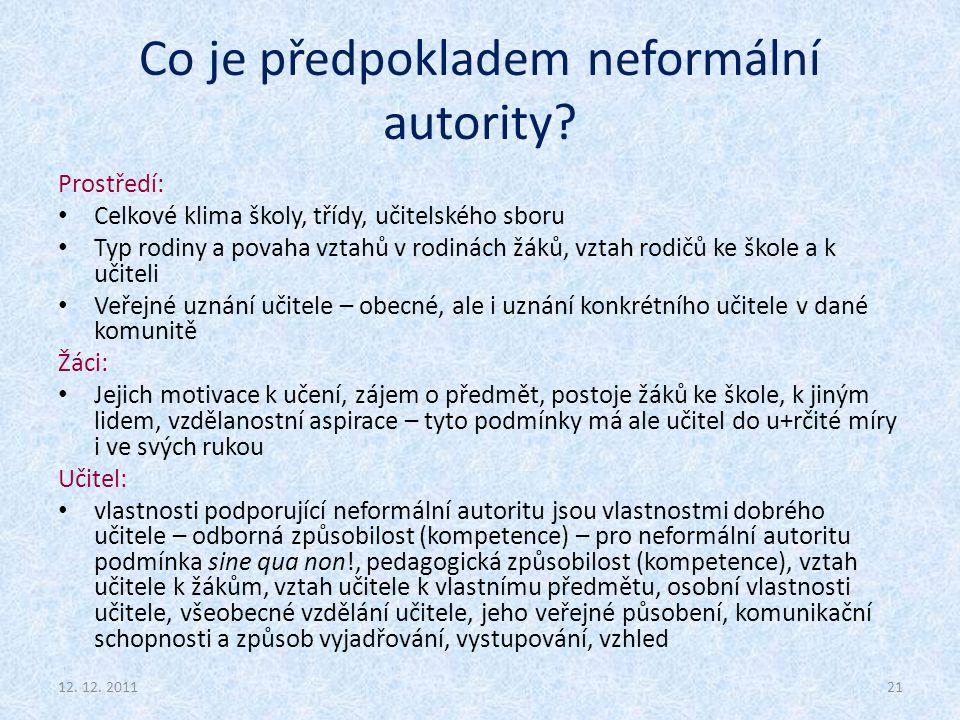 Co je předpokladem neformální autority? Prostředí: Celkové klima školy, třídy, učitelského sboru Typ rodiny a povaha vztahů v rodinách žáků, vztah rod