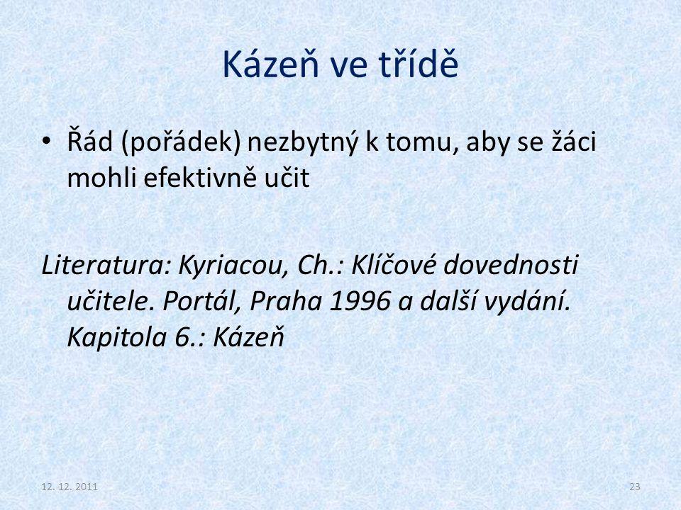 Kázeň ve třídě Řád (pořádek) nezbytný k tomu, aby se žáci mohli efektivně učit Literatura: Kyriacou, Ch.: Klíčové dovednosti učitele. Portál, Praha 19
