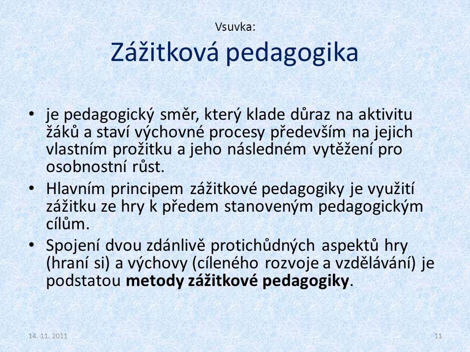 Vsuvka: Zážitková pedagogika je pedagogický směr, který klade důraz na aktivitu žáků a staví výchovné procesy především na jejich vlastním prožitku a