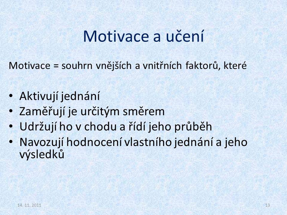 Motivace a učení Motivace = souhrn vnějších a vnitřních faktorů, které Aktivují jednání Zaměřují je určitým směrem Udržují ho v chodu a řídí jeho průb