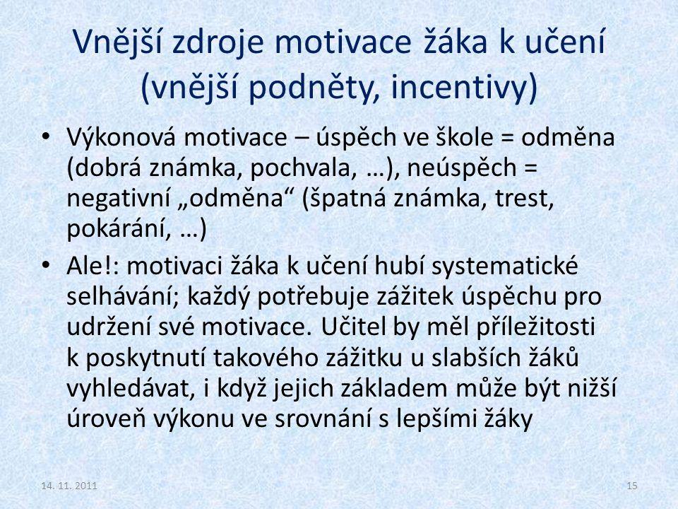 Vnější zdroje motivace žáka k učení (vnější podněty, incentivy) Výkonová motivace – úspěch ve škole = odměna (dobrá známka, pochvala, …), neúspěch = n