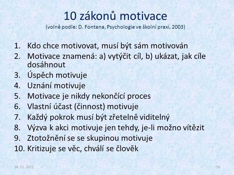 10 zákonů motivace (volně podle: D. Fontana, Psychologie ve školní praxi, 2003) 1.Kdo chce motivovat, musí být sám motivován 2.Motivace znamená: a) vy