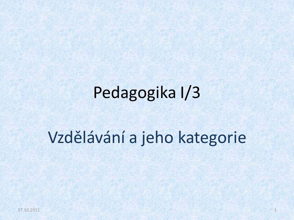 Pedagogika I/3 Vzdělávání a jeho kategorie 17.10.20111