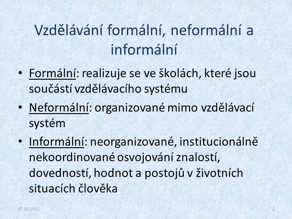 Vzdělávání formální, neformální a informální Formální: realizuje se ve školách, které jsou součástí vzdělávacího systému Neformální: organizované mimo