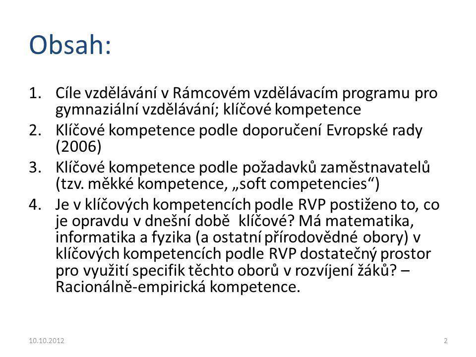 Obsah: 1.Cíle vzdělávání v Rámcovém vzdělávacím programu pro gymnaziální vzdělávání; klíčové kompetence 2.Klíčové kompetence podle doporučení Evropské