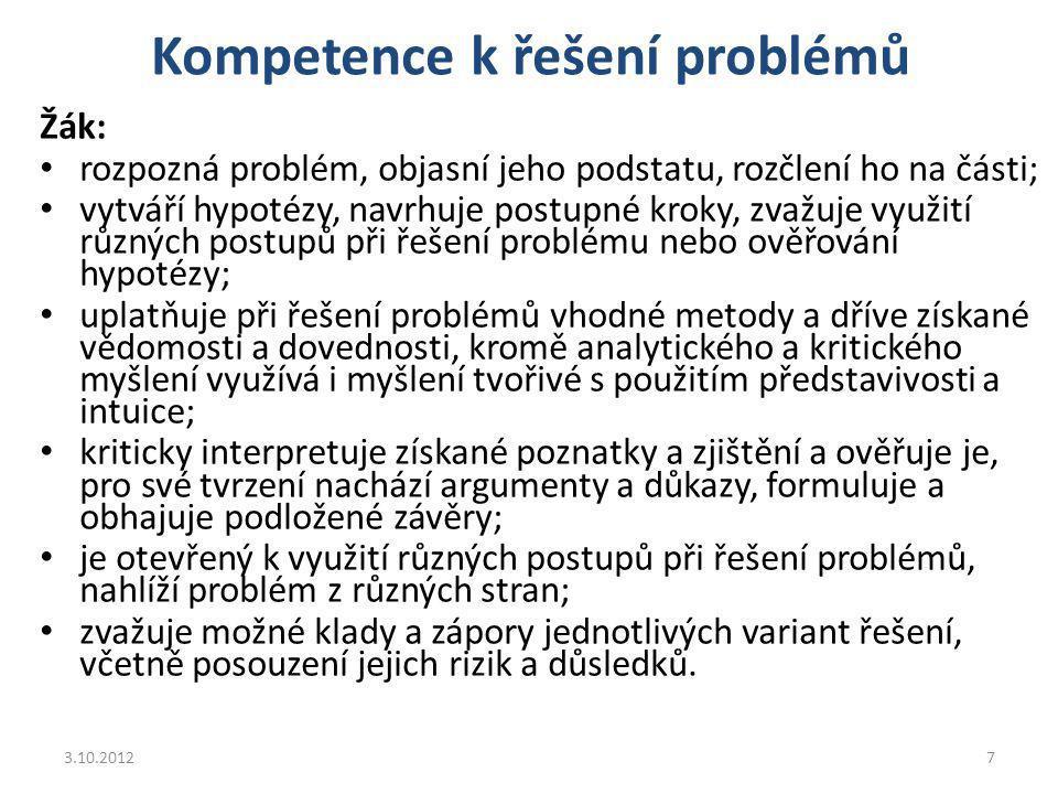 Kompetence k řešení problémů Žák: rozpozná problém, objasní jeho podstatu, rozčlení ho na části; vytváří hypotézy, navrhuje postupné kroky, zvažuje vy