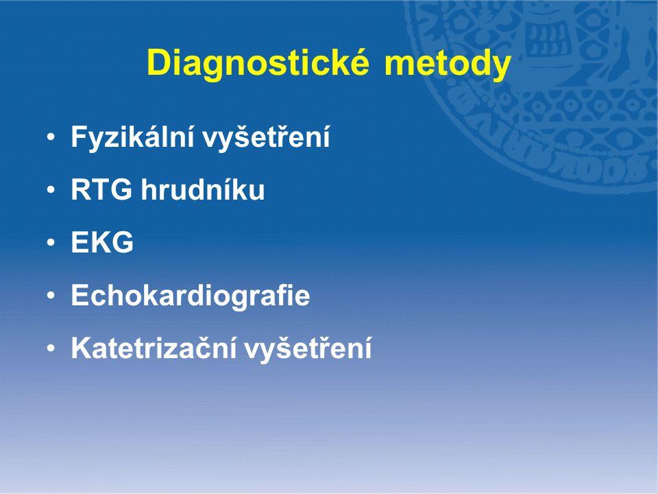 Diagnostické metody Fyzikální vyšetření RTG hrudníku EKG Echokardiografie Katetrizační vyšetření