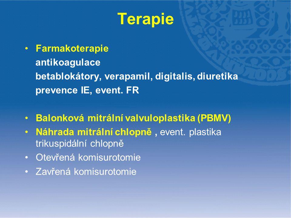 Terapie Farmakoterapie antikoagulace betablokátory, verapamil, digitalis, diuretika prevence IE, event. FR Balonková mitrální valvuloplastika (PBMV) N