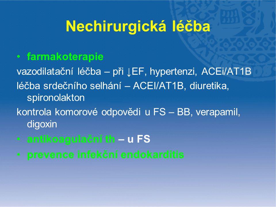 Nechirurgická léčba farmakoterapie vazodilatační léčba – při ↓EF, hypertenzi, ACEi/AT1B léčba srdečního selhání – ACEI/AT1B, diuretika, spironolakton