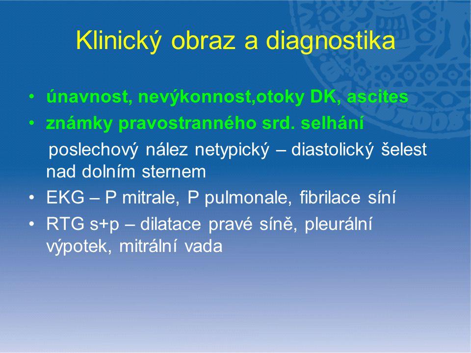 Klinický obraz a diagnostika únavnost, nevýkonnost,otoky DK, ascites známky pravostranného srd. selhání poslechový nález netypický – diastolický šeles