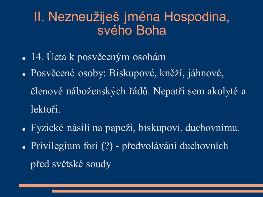 II.Nezneužiješ jména Hospodina, svého Boha 14.