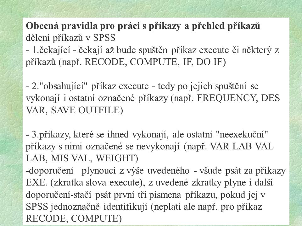 Obecná pravidla pro práci s příkazy a přehled příkazů dělení příkazů v SPSS - 1.čekající - čekají až bude spuštěn příkaz execute či některý z příkazů (např.