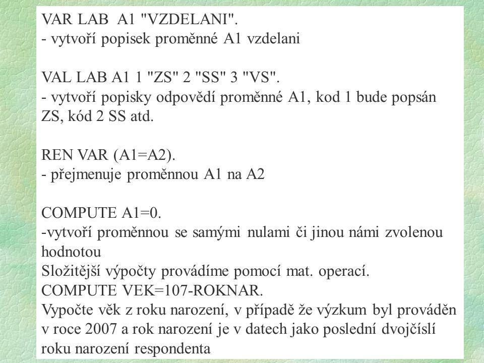 VAR LAB A1 VZDELANI .- vytvoří popisek proměnné A1 vzdelani VAL LAB A1 1 ZS 2 SS 3 VS .