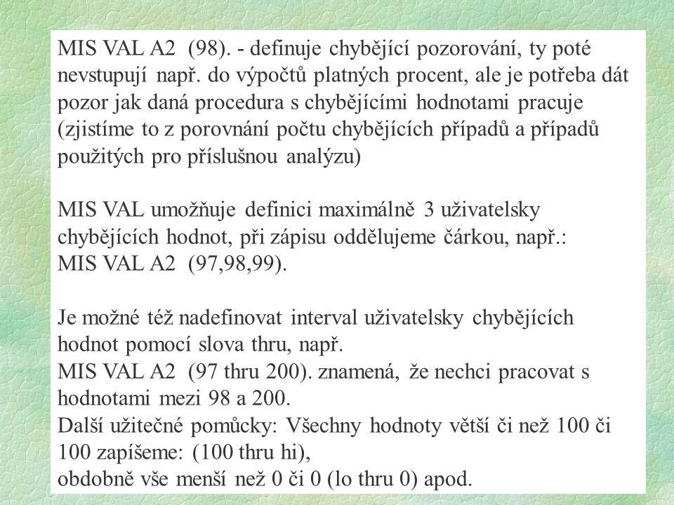 MIS VAL A2 (98). - definuje chybějící pozorování, ty poté nevstupují např. do výpočtů platných procent, ale je potřeba dát pozor jak daná procedura s