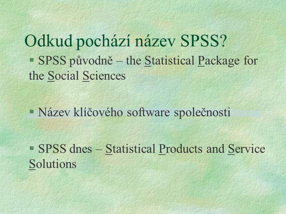Odkud pochází název SPSS? § SPSS původně – the Statistical Package for the Social Sciences § Název klíčového software společnosti § SPSS dnes – Statis