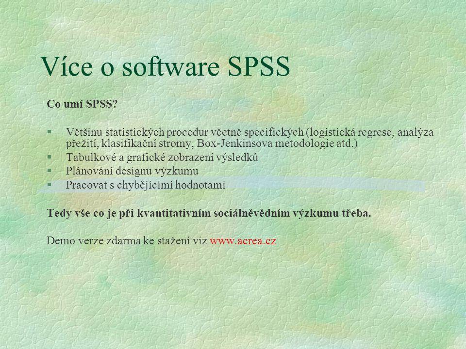 Více o software SPSS Co umí SPSS? §Většinu statistických procedur včetně specifických (logistická regrese, analýza přežití, klasifikační stromy, Box-J
