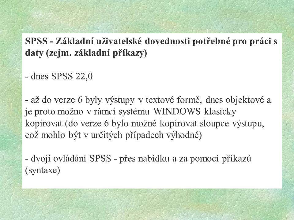 SPSS - Základní uživatelské dovednosti potřebné pro práci s daty (zejm. základní příkazy) - dnes SPSS 22,0 - až do verze 6 byly výstupy v textové form