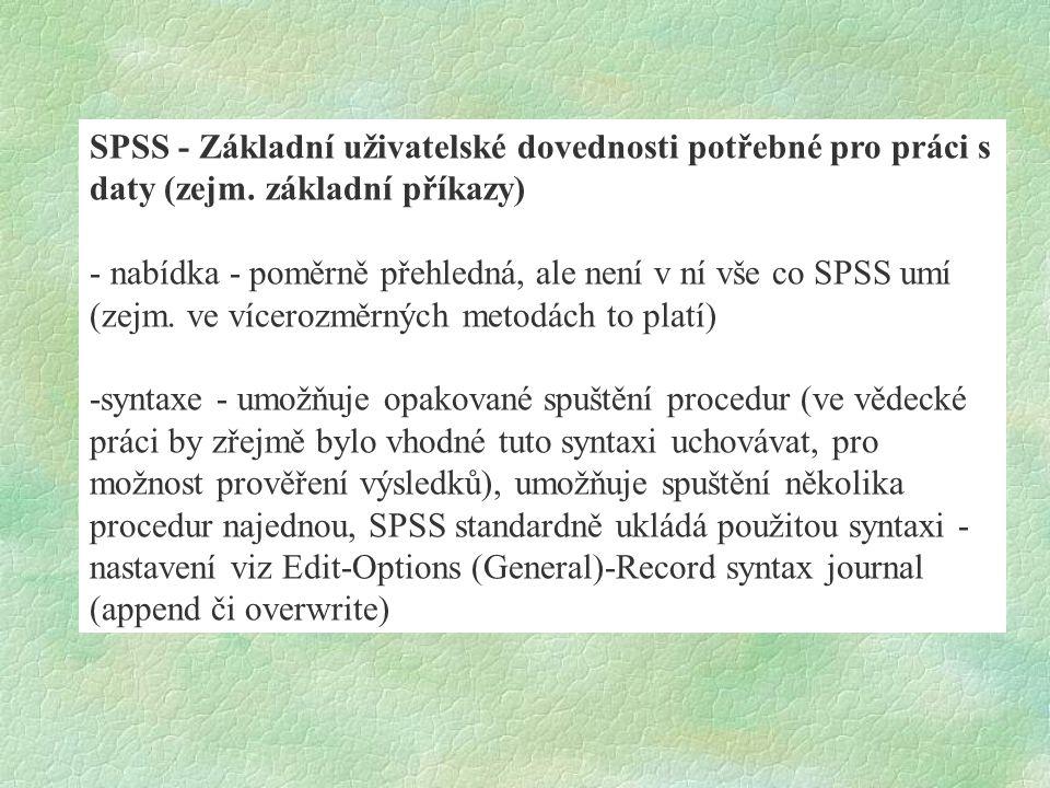 SPSS - Základní uživatelské dovednosti potřebné pro práci s daty (zejm. základní příkazy) - nabídka - poměrně přehledná, ale není v ní vše co SPSS umí