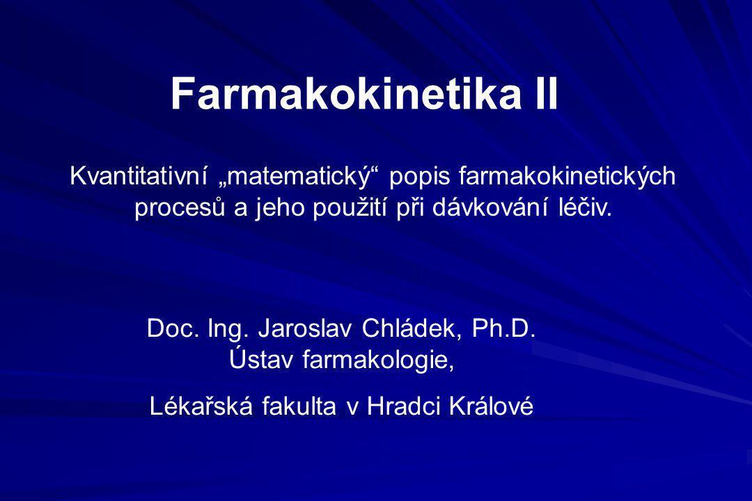 """Farmakokinetika II Doc. Ing. Jaroslav Chládek, Ph.D. Ústav farmakologie, Lékařská fakulta v Hradci Králové Kvantitativní """"matematický"""" popis farmakoki"""