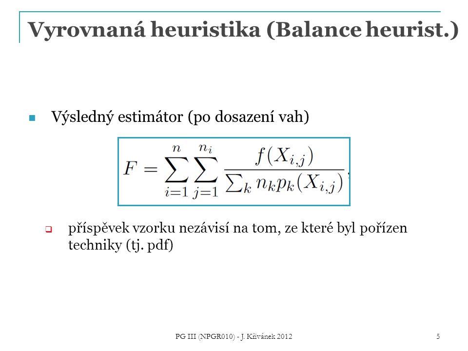 Vyrovnaná heuristika (Balance heurist.) Výsledný estimátor (po dosazení vah)  příspěvek vzorku nezávisí na tom, ze které byl pořízen techniky (tj.