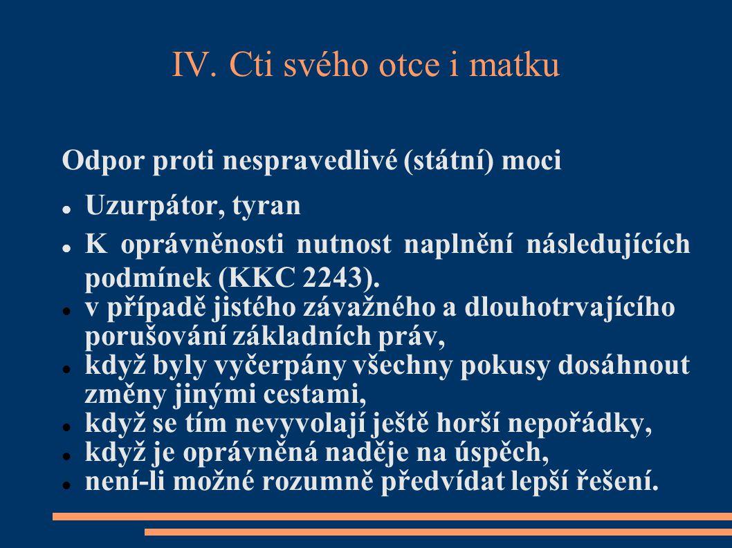 IV. Cti svého otce i matku Odpor proti nespravedlivé (státní) moci Uzurpátor, tyran K oprávněnosti nutnost naplnění následujících podmínek (KKC 2243).