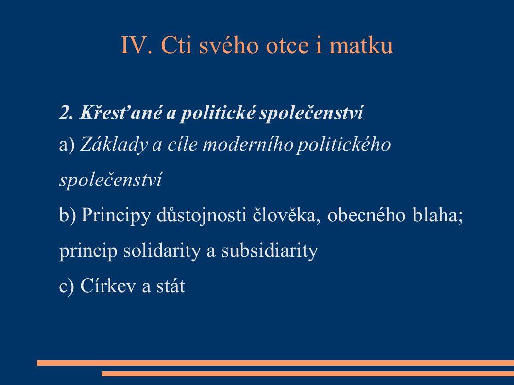 IV. Cti svého otce i matku 2. Křesťané a politické společenství a) Základy a cíle moderního politického společenství b) Principy důstojnosti člověka,