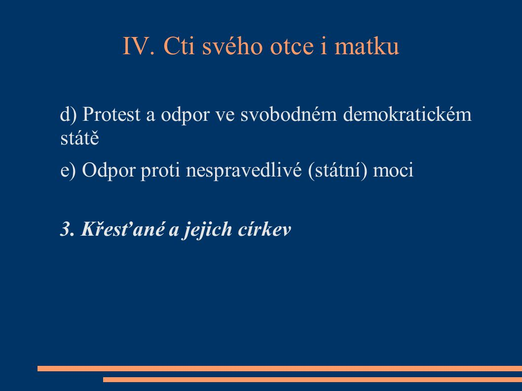IV. Cti svého otce i matku d) Protest a odpor ve svobodném demokratickém státě e) Odpor proti nespravedlivé (státní) moci 3. Křesťané a jejich církev