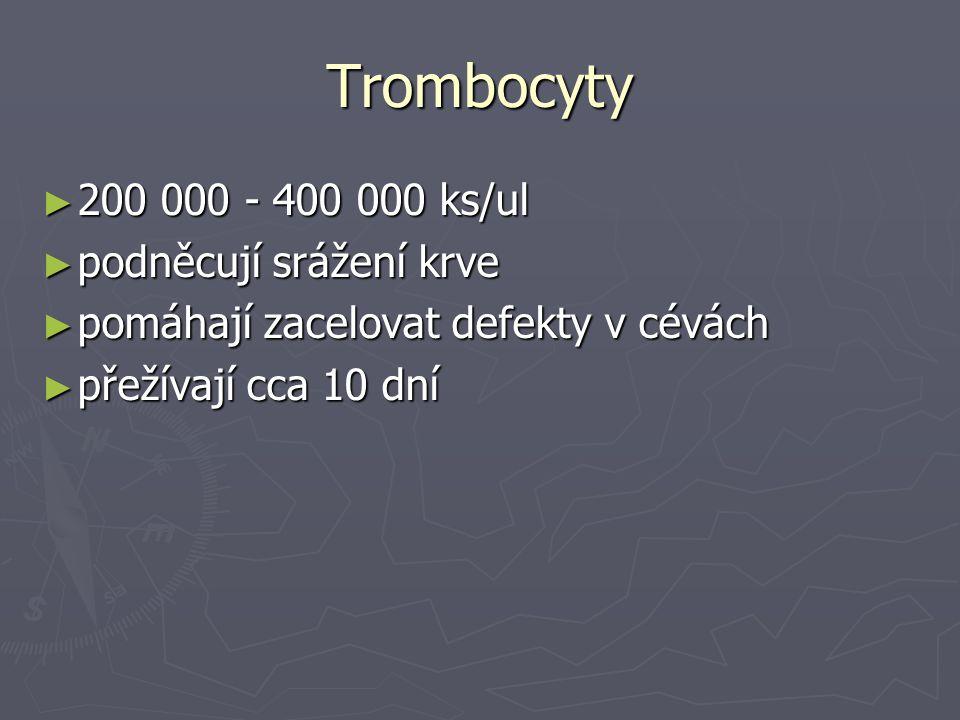 Trombocyty ► 200 000 - 400 000 ks/ul ► podněcují srážení krve ► pomáhají zacelovat defekty v cévách ► přežívají cca 10 dní