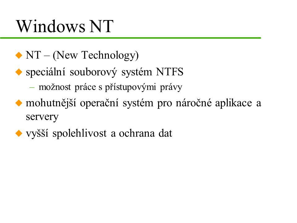 Windows NT u NT – (New Technology) u speciální souborový systém NTFS –možnost práce s přístupovými právy u mohutnější operační systém pro náročné aplikace a servery u vyšší spolehlivost a ochrana dat