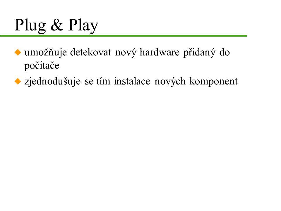 Plug & Play u umožňuje detekovat nový hardware přidaný do počítače u zjednodušuje se tím instalace nových komponent