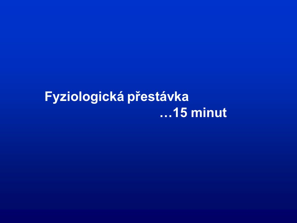 Fyziologická přestávka …15 minut