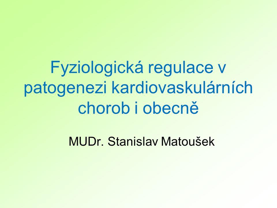 Fyziologická regulace v patogenezi kardiovaskulárních chorob i obecně MUDr. Stanislav Matoušek