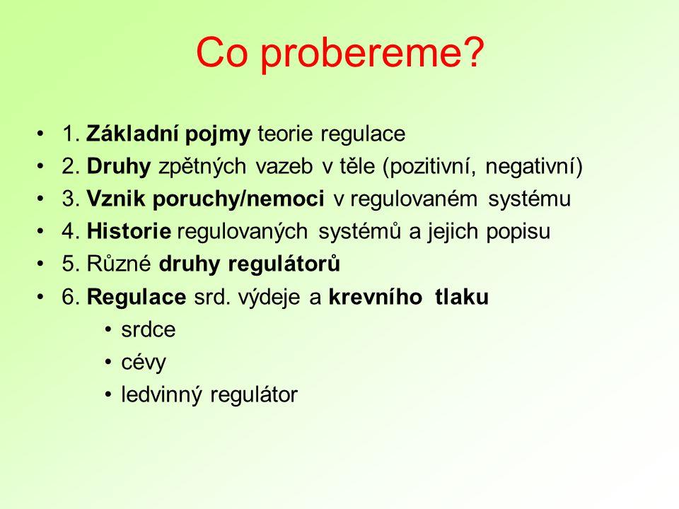 Co probereme. 1. Základní pojmy teorie regulace 2.