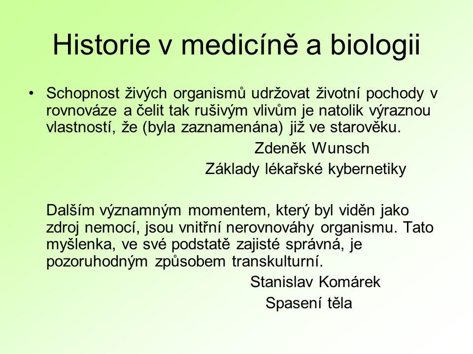 Historie v medicíně a biologii Schopnost živých organismů udržovat životní pochody v rovnováze a čelit tak rušivým vlivům je natolik výraznou vlastností, že (byla zaznamenána) již ve starověku.