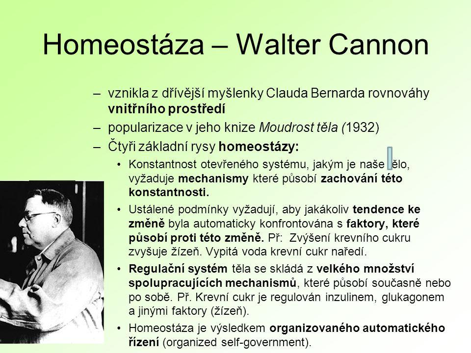 Homeostáza – Walter Cannon –vznikla z dřívější myšlenky Clauda Bernarda rovnováhy vnitřního prostředí –popularizace v jeho knize Moudrost těla (1932) –Čtyři základní rysy homeostázy: Konstantnost otevřeného systému, jakým je naše tělo, vyžaduje mechanismy které působí zachování této konstantnosti.