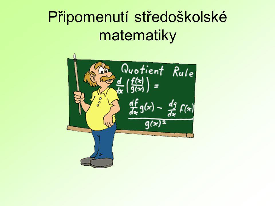 Připomenutí středoškolské matematiky
