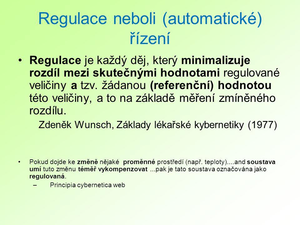 Regulace neboli (automatické) řízení Regulace je každý děj, který minimalizuje rozdíl mezi skutečnými hodnotami regulované veličiny a tzv.