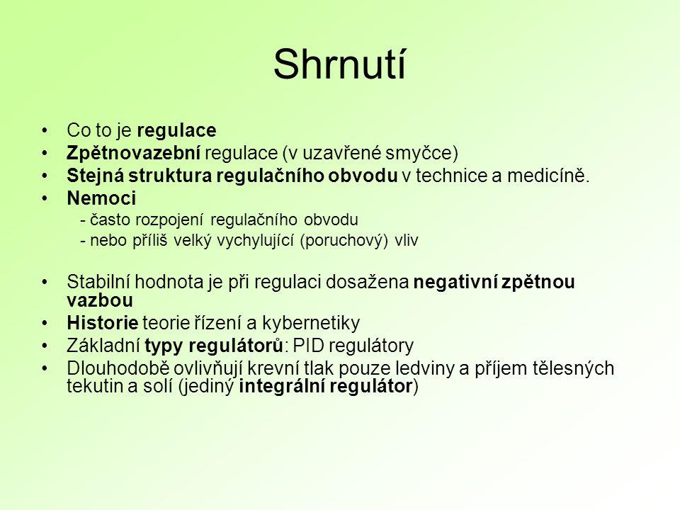Shrnutí Co to je regulace Zpětnovazební regulace (v uzavřené smyčce) Stejná struktura regulačního obvodu v technice a medicíně.