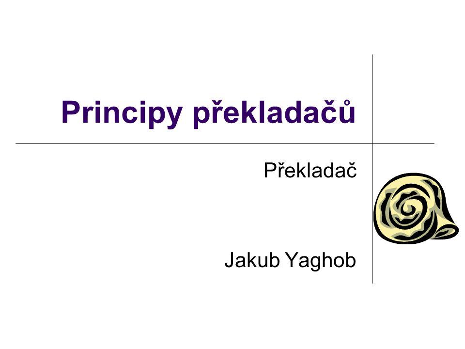 Principy překladačů Překladač Jakub Yaghob