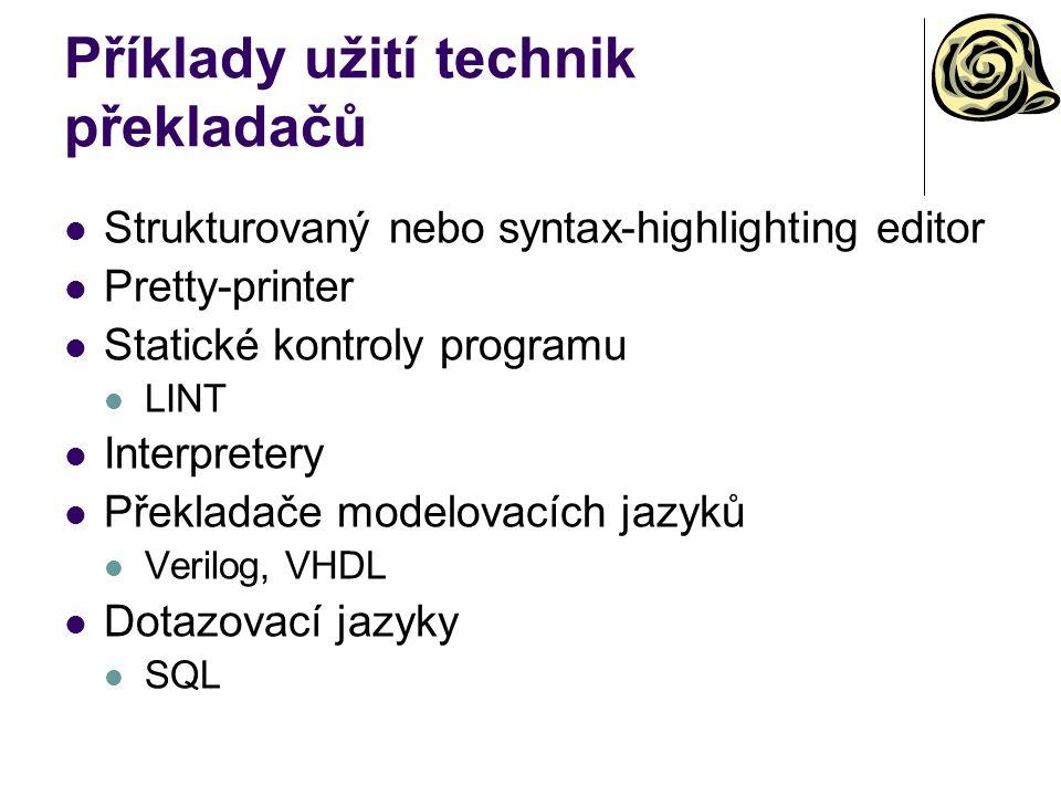 Příklady užití technik překladačů Strukturovaný nebo syntax-highlighting editor Pretty-printer Statické kontroly programu LINT Interpretery Překladače modelovacích jazyků Verilog, VHDL Dotazovací jazyky SQL