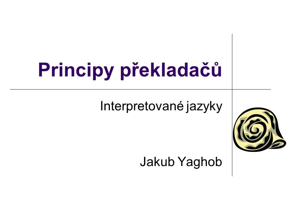 Principy překladačů Interpretované jazyky Jakub Yaghob