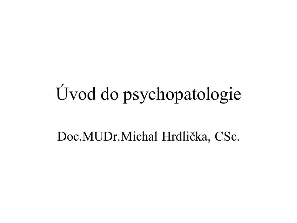 Úvod do psychopatologie Doc.MUDr.Michal Hrdlička, CSc.