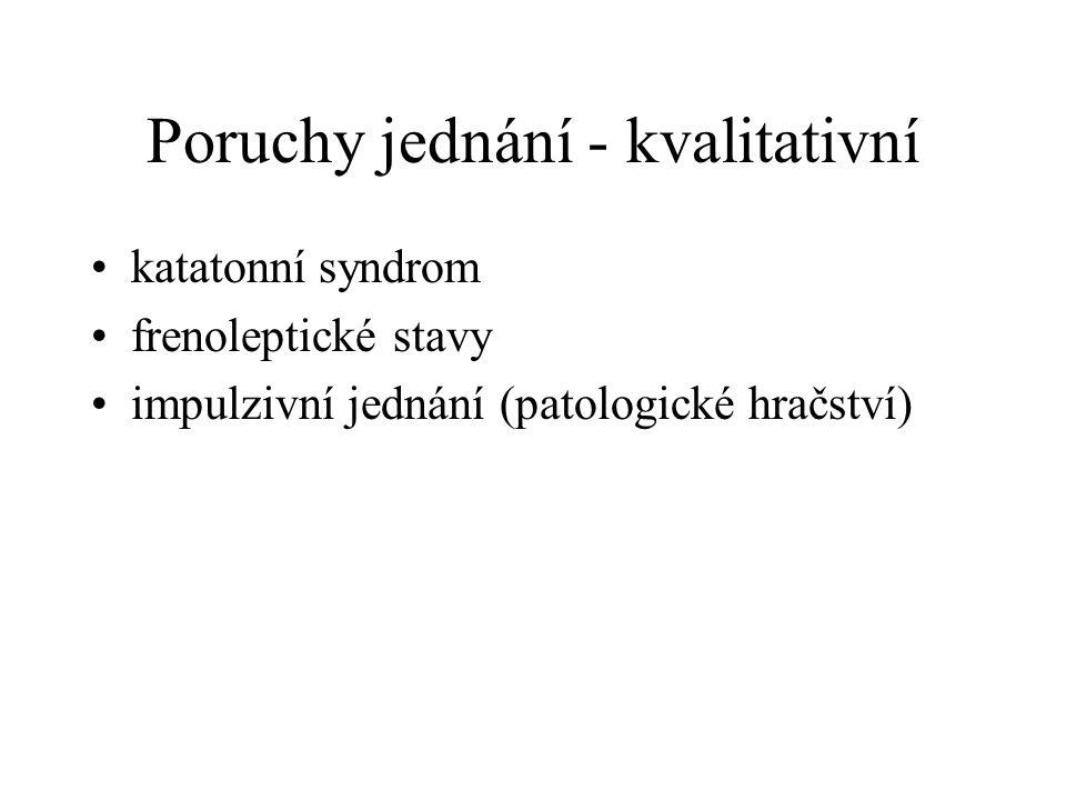 Poruchy jednání - kvalitativní katatonní syndrom frenoleptické stavy impulzivní jednání (patologické hračství)