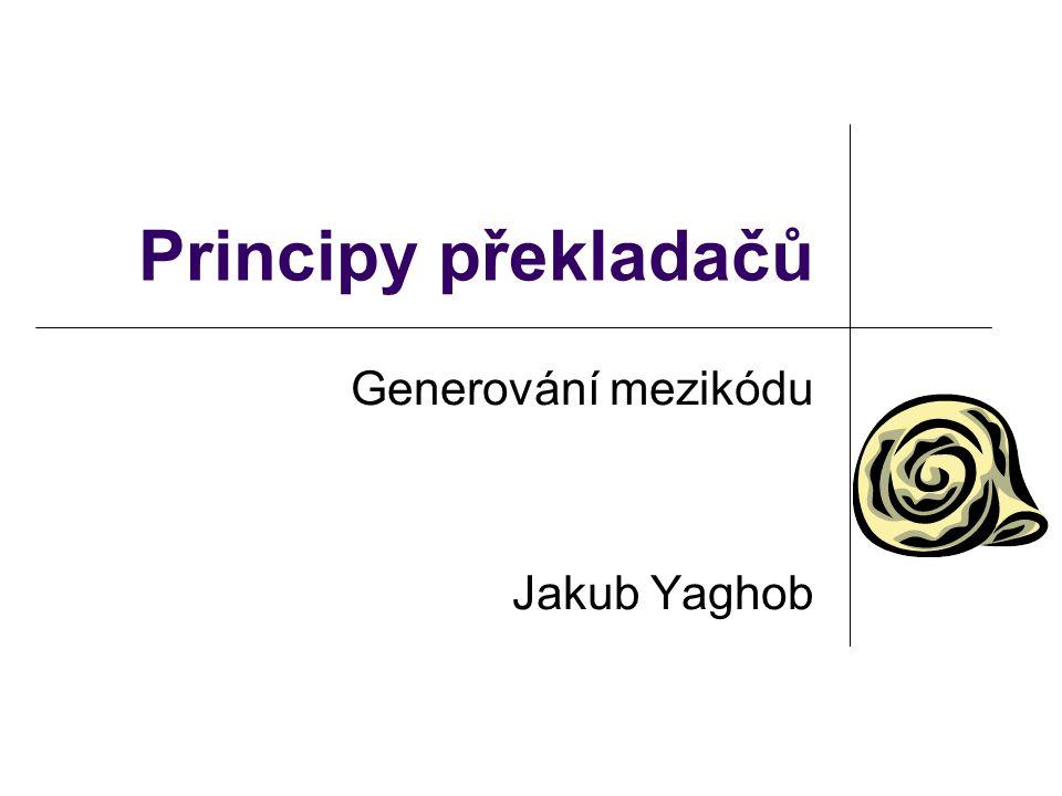 Principy překladačů Generování mezikódu Jakub Yaghob