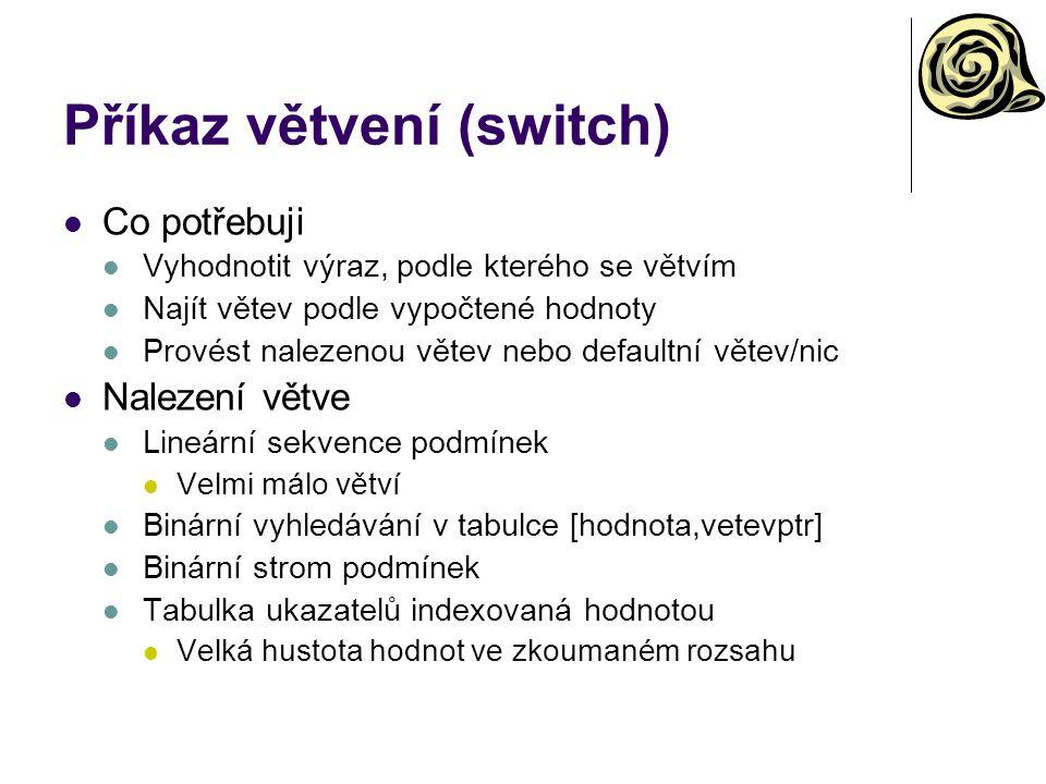 Příkaz větvení (switch) Co potřebuji Vyhodnotit výraz, podle kterého se větvím Najít větev podle vypočtené hodnoty Provést nalezenou větev nebo defaul