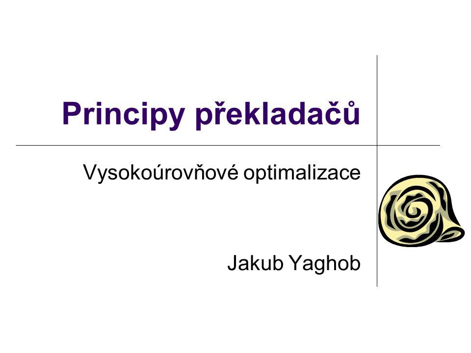 Principy překladačů Vysokoúrovňové optimalizace Jakub Yaghob