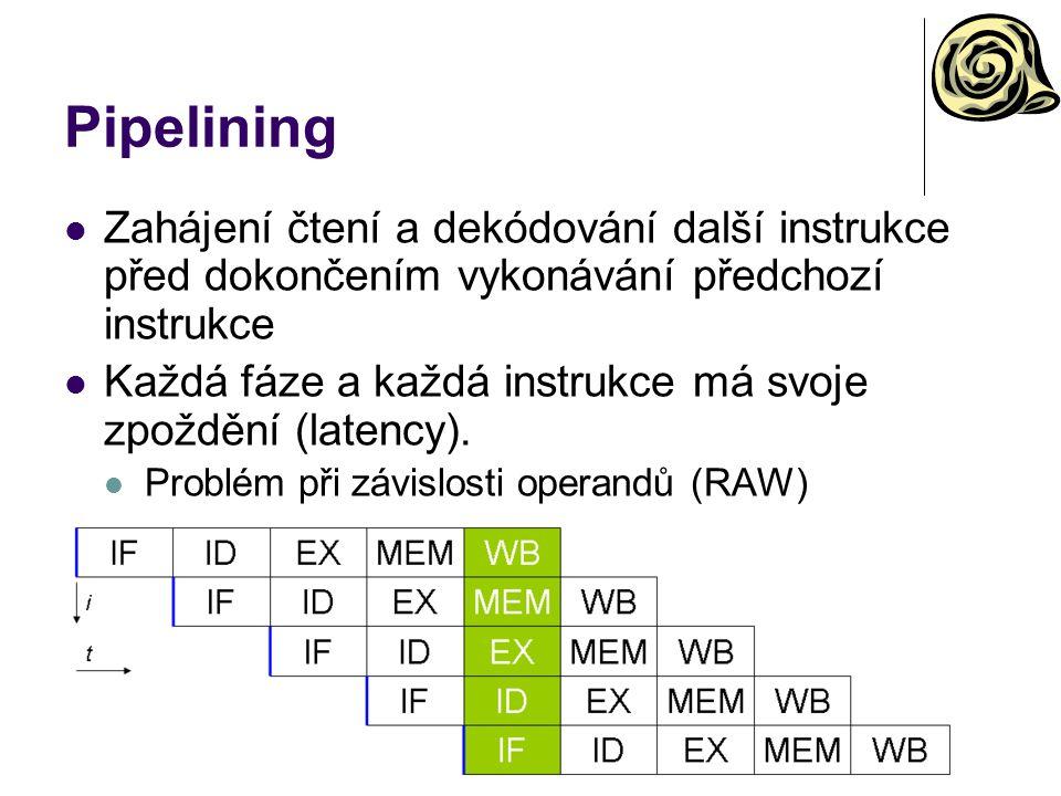Pipelining Zahájení čtení a dekódování další instrukce před dokončením vykonávání předchozí instrukce Každá fáze a každá instrukce má svoje zpoždění (latency).