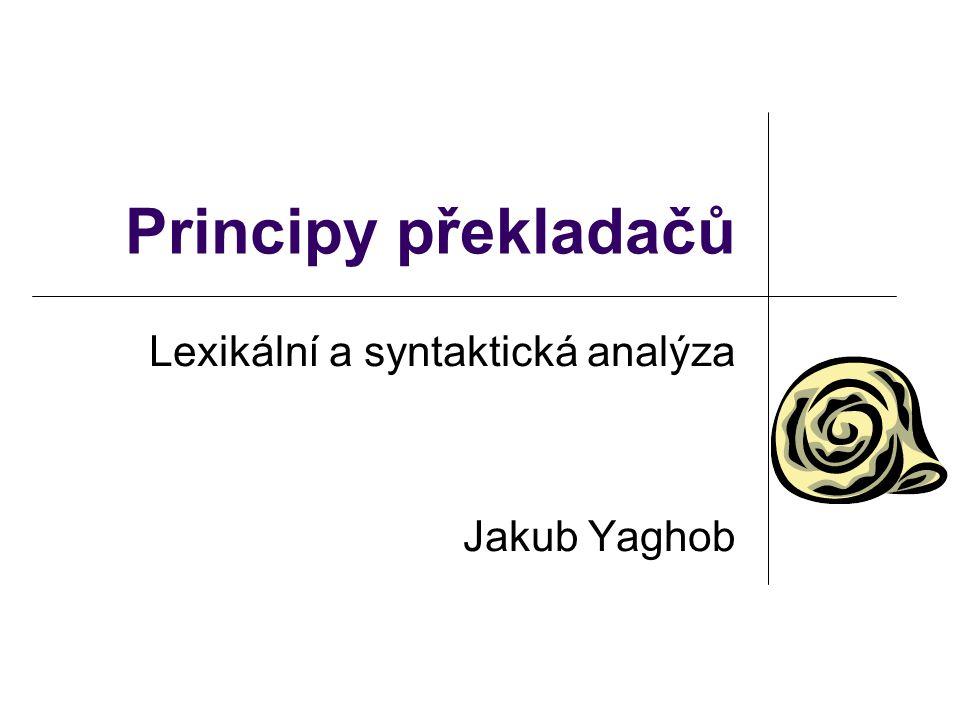 Principy překladačů Lexikální a syntaktická analýza Jakub Yaghob