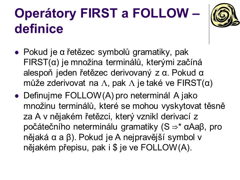 Operátory FIRST a FOLLOW – definice Pokud je α řetězec symbolů gramatiky, pak FIRST(α) je množina terminálů, kterými začíná alespoň jeden řetězec deri